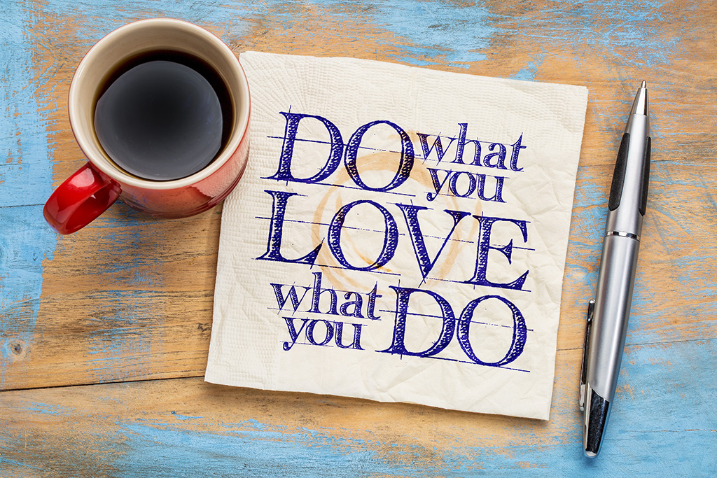 Do what you love/Love what you do/あなたの好きな仕事をする事/あなたの仕事を愛する事